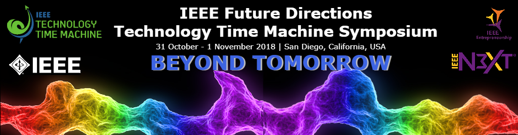 IEEE Technology Time Machine 2018. 31 October - 1 November 2018 in San Diego, California, USA. Mark your calendars and join us at IEEE's flagship conference on future technology directions. The overall theme of the TTM 2018 Symposium is Beyond Tomorrow.